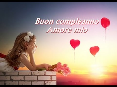 Buon Compleanno Amore Frasi E Immagini Con Auguri Da